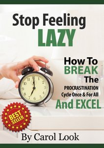 Stop Feeling Lazy: How To Break The Procrastination Cycle Once & For All And Excel